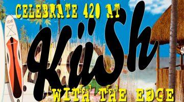 Celebrate 420 With The Edge at KUSH!